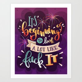 Fuck it! Art Print