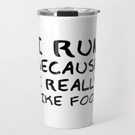 """I Run Because I Really Like Food"" Funny Quote Travel Mug"