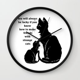You Will Always Be Lucky If You Know How To Make Friends With Strange Cats Wall Clock