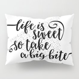 TEXT ART Life is sweet so take a big bite Pillow Sham