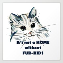 Cat. Conceptial design: it's not a home without fur kids Art Print