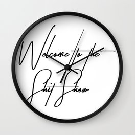 Welcome to the shitshow Wall Clock