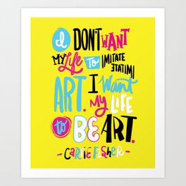 Life Be Art Art Print
