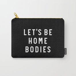 Let's Be Home Bodies Carry-All Pouch