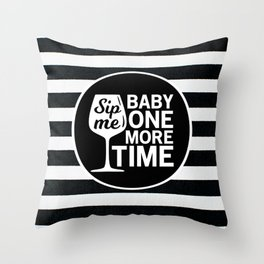 Sip Me Baby One More Time Throw Pillow