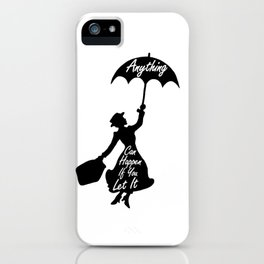 Anything Can Happen If You Let It - Mary Poppins Quote iPhone Case