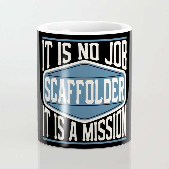 Scaffolder  - It Is No Job, It Is A Mission Coffee Mug