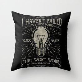 I haven't failed,i've just found 10000 ways that won't work.Thomas A. Edison Throw Pillow