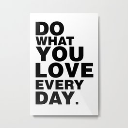 Do What You Love Everyday Metal Print