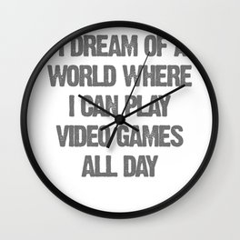 I dream of a world where I can play video games all day Wall Clock