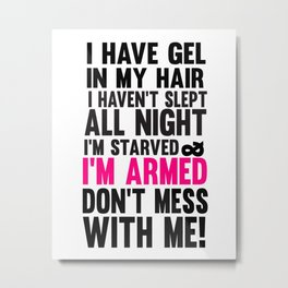miss congeniality.. don't mess with me.. i'm armed funny quote Metal Print