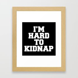 I'm Hard To Kidnap Funny Quote Framed Art Print