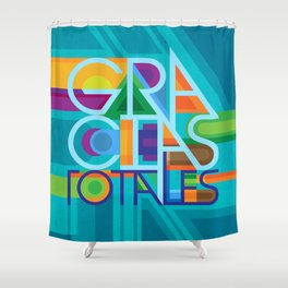 Gracias totales - Appreciation Nation Shower Curtain