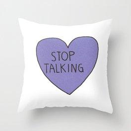 Heart  Stop Talking Throw Pillow