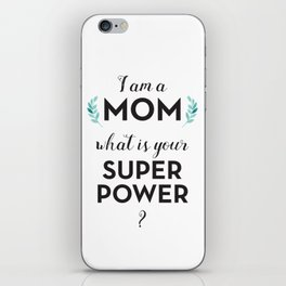 I am a Mom, what is your Super Power? iPhone Skin