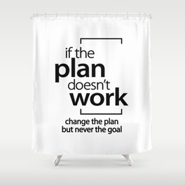 If The Plan Doesn't Work Change The Plan Not Goal Shower Curtain