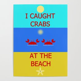 I Caught Crabs At The Beach Poster