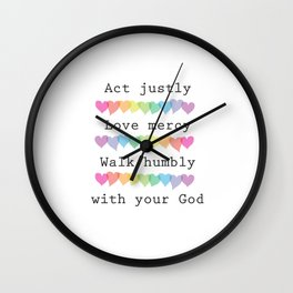 Act justly, love mercy, walk humbly with your God Wall Clock