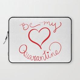 Be My Quarantine Valentine Laptop Sleeve