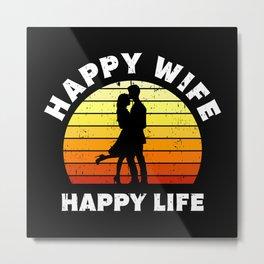 Happy Wife Happy Life Gift Metal Print