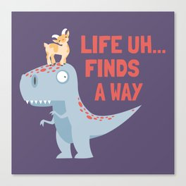 Life Uh Finds a Way Canvas Print