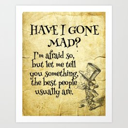 Have I gone mad? Alice in Wonderland Quote Art Print