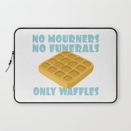 No Mourners No Funerals Only Waffles Laptop Sleeve