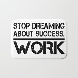 Stop Dreaming About Success - Work Hustle Motivation Fitness Workout Bodybuilding Bath Mat