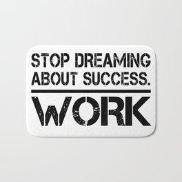 Stop Dreaming About Success - Work Hustle Motivation Fitness Workout Bodybuilding Bath Mat