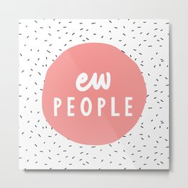 Ew People funny typography wall art home decor in pink Metal Print