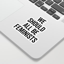 All Be Feminists Saying Sticker