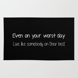 Even on your worst day. Live like somebody on their best. Rug