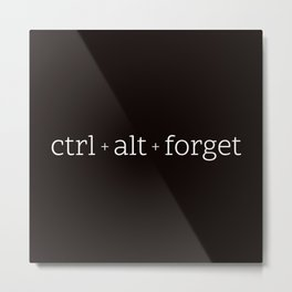 ctrl+alt+forget Metal Print