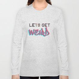 LETS GET WEIRD Long Sleeve T-shirt