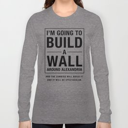 Build a Wall - Walking Dead Trump Parody Long Sleeve T-shirt