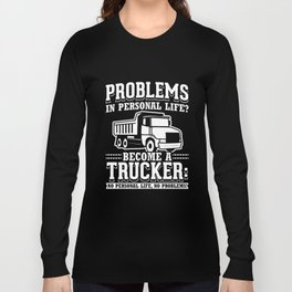 Problems In Personal Life? Truck Driver Trucker Trucks Design Long Sleeve T-shirt