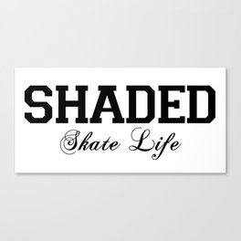 SHADED Skate Life  Canvas Print