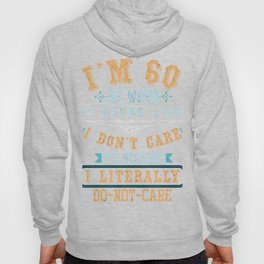 60 Literally Do Not Care Shirt Funny 60th Birthday Gift Hoody