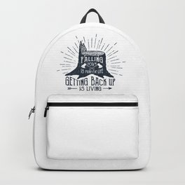 Falling Down Is Part Of Life, Getting Back Up Is Living Backpack