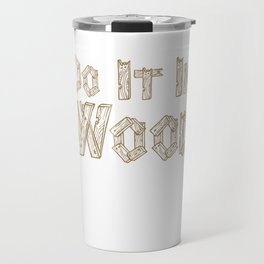 Do It in Wood Woodshop Woodworking Craftsmanship T-Shirt Travel Mug