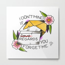 I Don't Mind If You Forget Me Metal Print