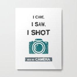 I came, i saw, i shot with my camera Metal Print