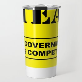 Don't Steal Government Hates Competition Travel Mug