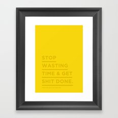 Stop wasting time and get shit done. Framed Art Print