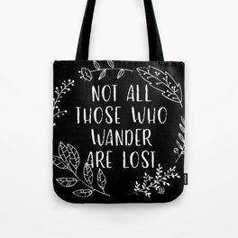 Not All Those Who Wander Are Lost (Black and White Inverted) Tote Bag