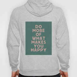 Do More of What Makes You Happy pink peach and green inspirational typography motivation quote Hoody