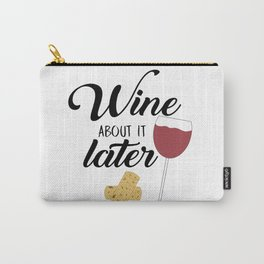 Wine About It Later Carry-All Pouch