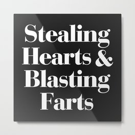 Stealing Hearts & Blasting Farts Funny Quote Metal Print