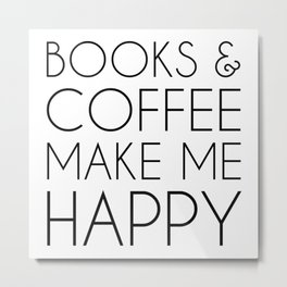 Books and Coffee Make Me Happy Metal Print