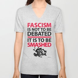 Fascism Is Not To Be Debate, It Is To Be Smashed Unisex V-Neck